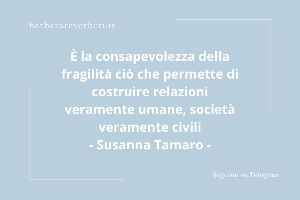Aforisma fragilità umana di Susanna Tamaro